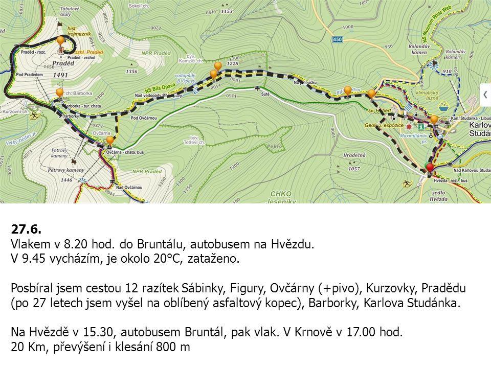 27.6. Vlakem v 8.20 hod. do Bruntálu, autobusem na Hvězdu. V 9.45 vycházím, je okolo 20°C, zataženo.