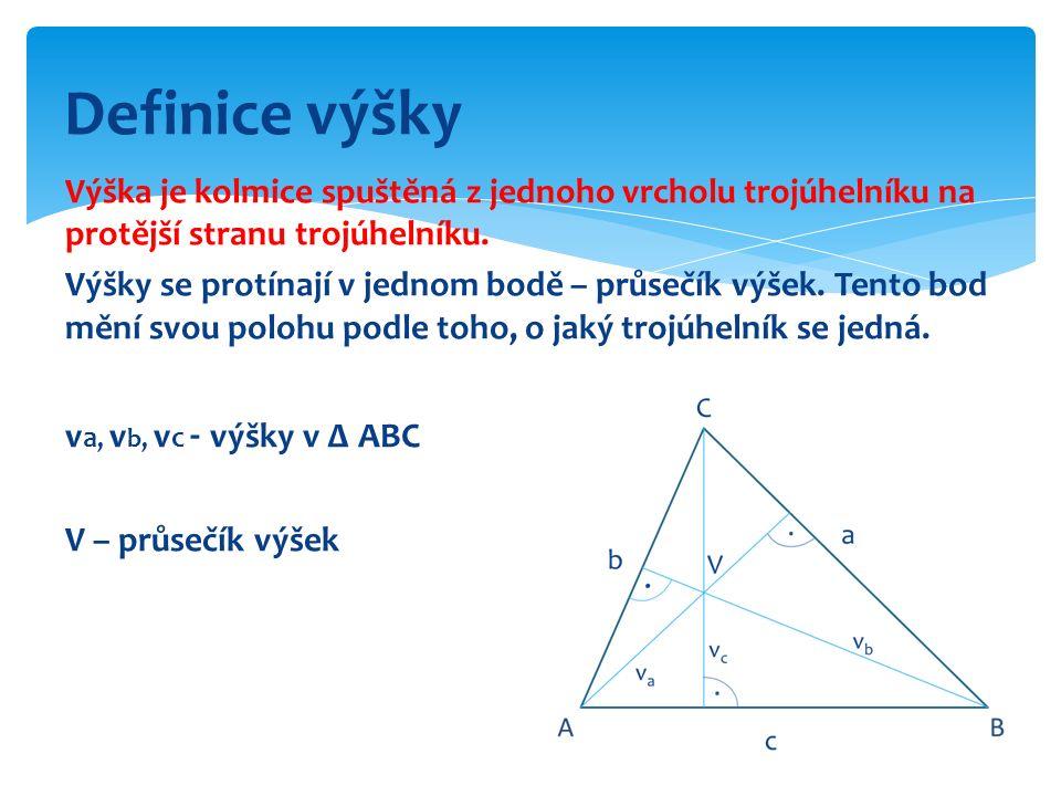 Definice výšky Výška je kolmice spuštěná z jednoho vrcholu trojúhelníku na protější stranu trojúhelníku.