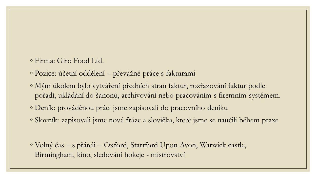 Firma: Giro Food Ltd. Pozice: účetní oddělení – převážně práce s fakturami.