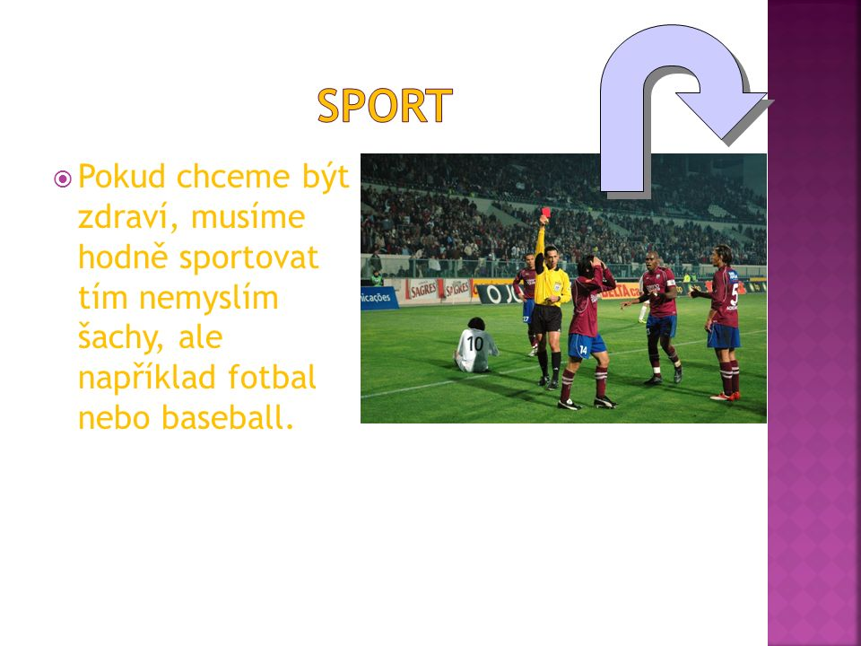 Sport Pokud chceme být zdraví, musíme hodně sportovat tím nemyslím šachy, ale například fotbal nebo baseball.