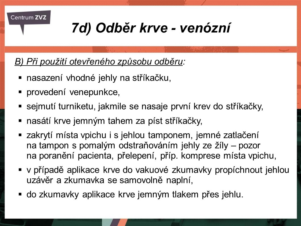 7d) Odběr krve - venózní B) Při použití otevřeného způsobu odběru: