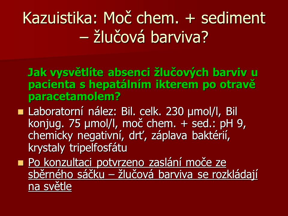 Kazuistika: Moč chem. + sediment – žlučová barviva