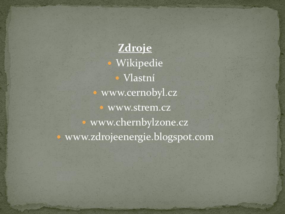 Zdroje Wikipedie Vlastní www.cernobyl.cz www.strem.cz