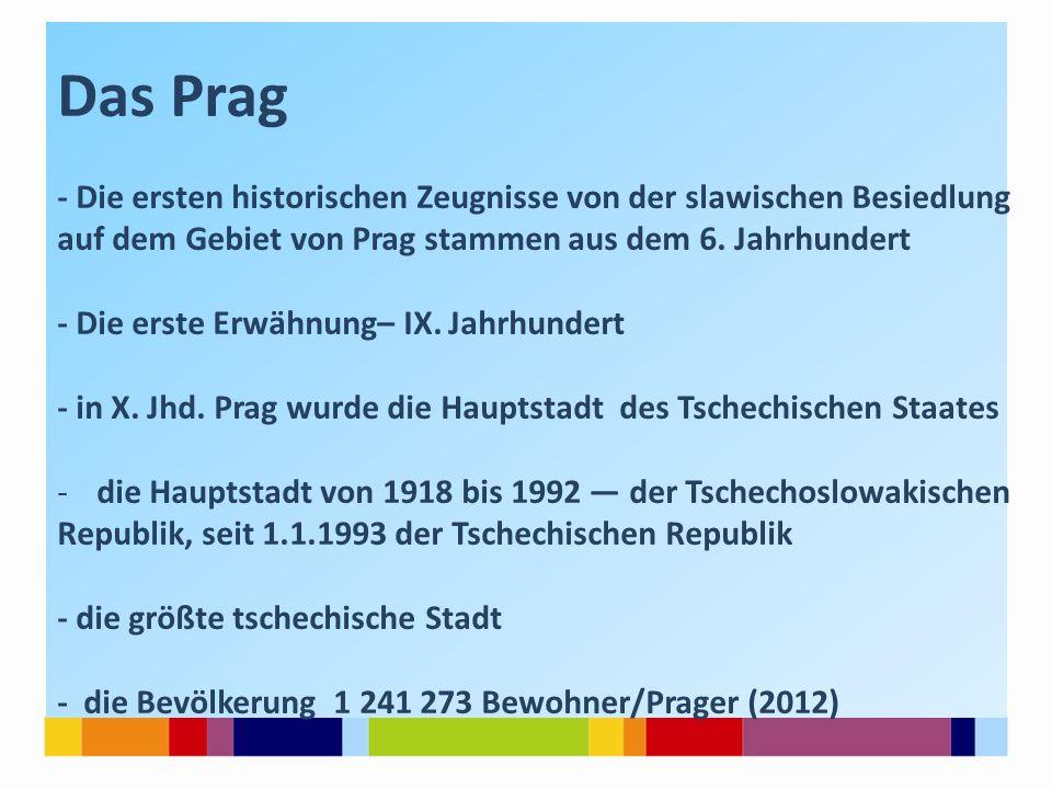Das Prag - Die ersten historischen Zeugnisse von der slawischen Besiedlung. auf dem Gebiet von Prag stammen aus dem 6. Jahrhundert.