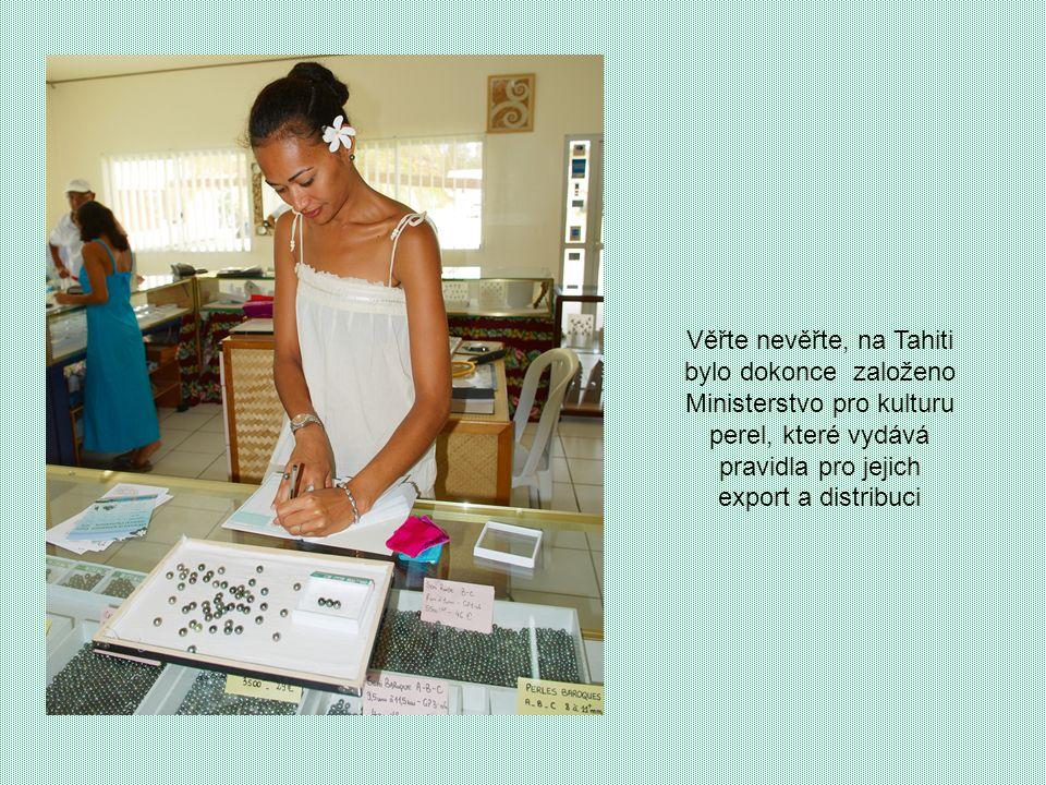 Věřte nevěřte, na Tahiti bylo dokonce založeno Ministerstvo pro kulturu perel, které vydává pravidla pro jejich export a distribuci
