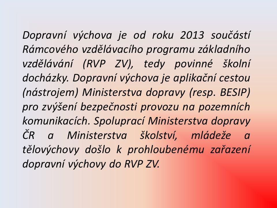 Dopravní výchova je od roku 2013 součástí Rámcového vzdělávacího programu základního vzdělávání (RVP ZV), tedy povinné školní docházky.