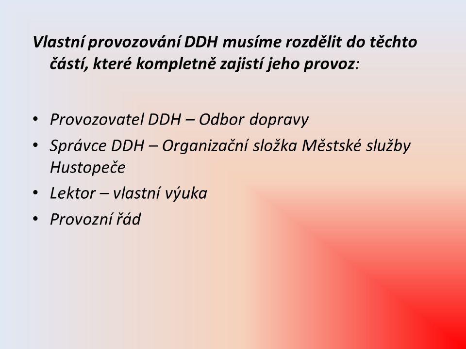 Vlastní provozování DDH musíme rozdělit do těchto částí, které kompletně zajistí jeho provoz: