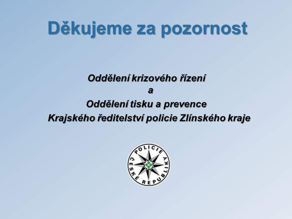 Děkujeme za pozornost Oddělení krizového řízení a Oddělení tisku a prevence Krajského ředitelství policie Zlínského kraje