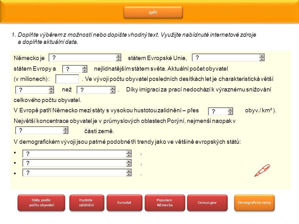 zpět 1. Doplňte výběrem z možností nebo dopište vhodný text. Využijte nabídnuté internetové zdroje a doplňte aktuální data.
