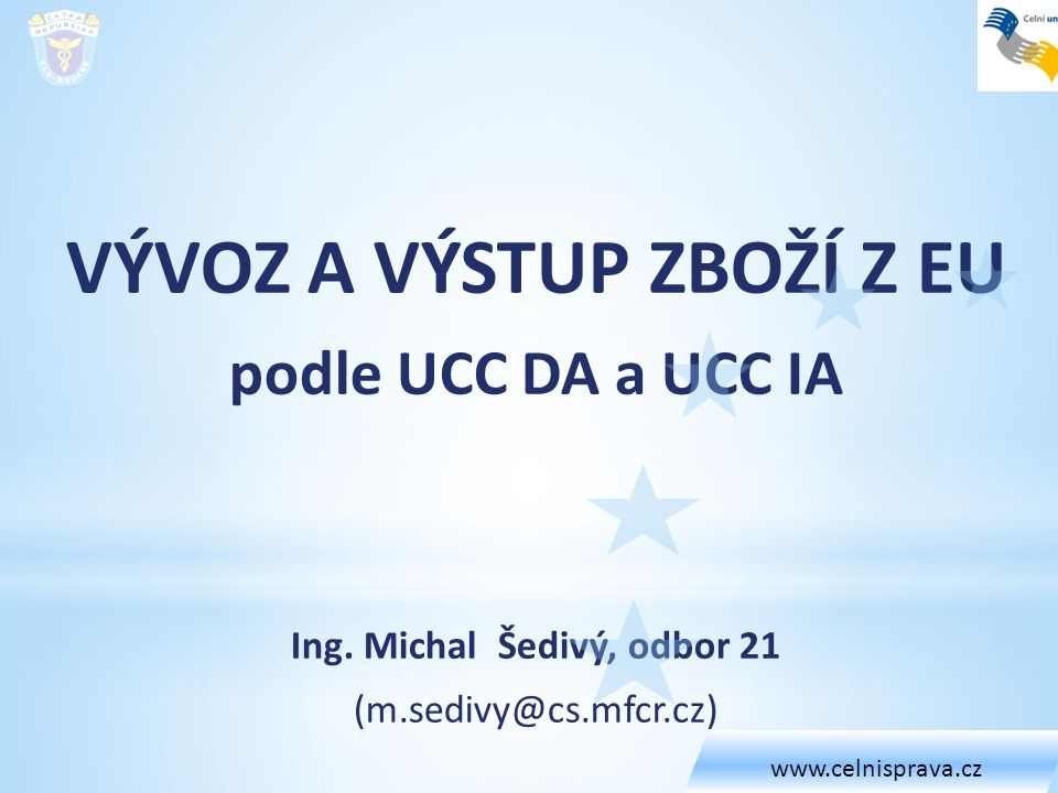 VÝVOZ A VÝSTUP ZBOŽÍ Z EU Ing. Michal Šedivý, odbor 21