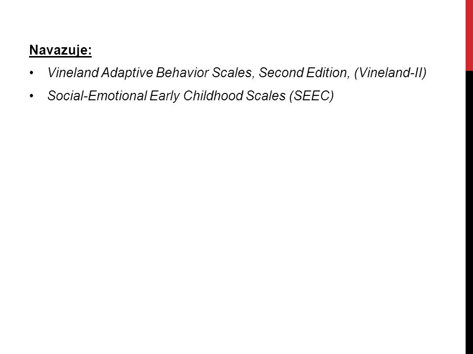 Navazuje: Vineland Adaptive Behavior Scales, Second Edition, (Vineland-II) Social-Emotional Early Childhood Scales (SEEC)