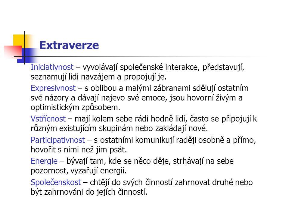 Extraverze Iniciativnost – vyvolávají společenské interakce, představují, seznamují lidi navzájem a propojují je.