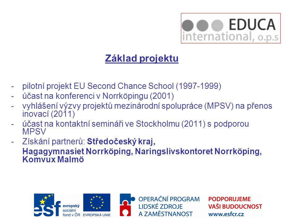 Základ projektu pilotní projekt EU Second Chance School (1997-1999)