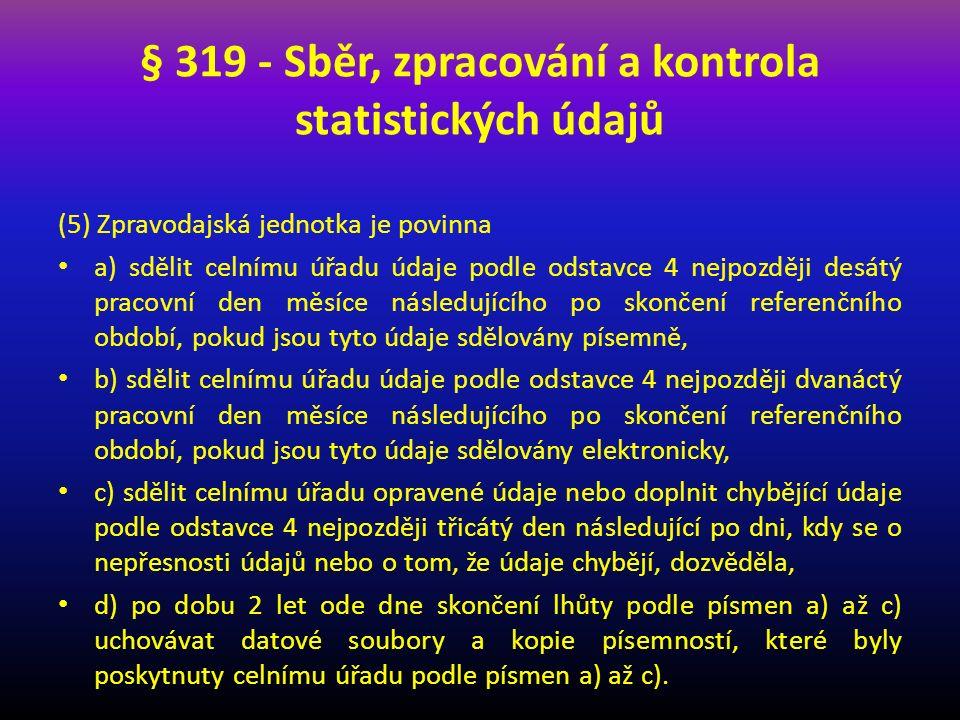 § 319 - Sběr, zpracování a kontrola statistických údajů