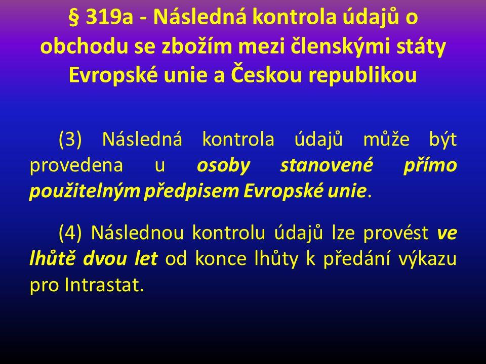 § 319a - Následná kontrola údajů o obchodu se zbožím mezi členskými státy Evropské unie a Českou republikou