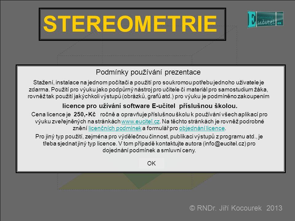 STEREOMETRIE Podmínky používání prezentace © RNDr. Jiří Kocourek 2013