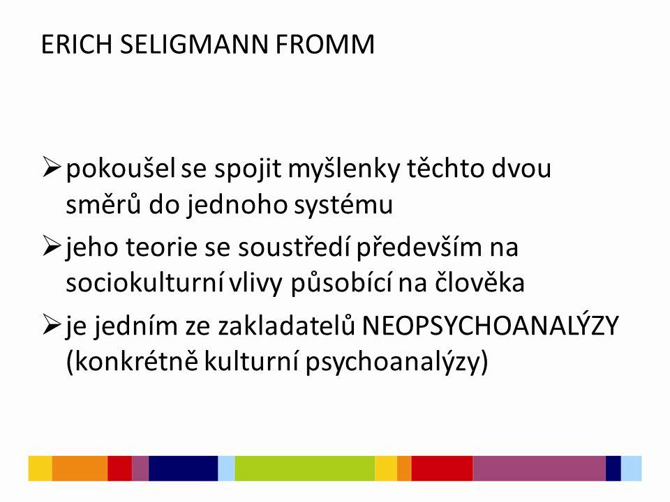 ERICH SELIGMANN FROMM pokoušel se spojit myšlenky těchto dvou směrů do jednoho systému.