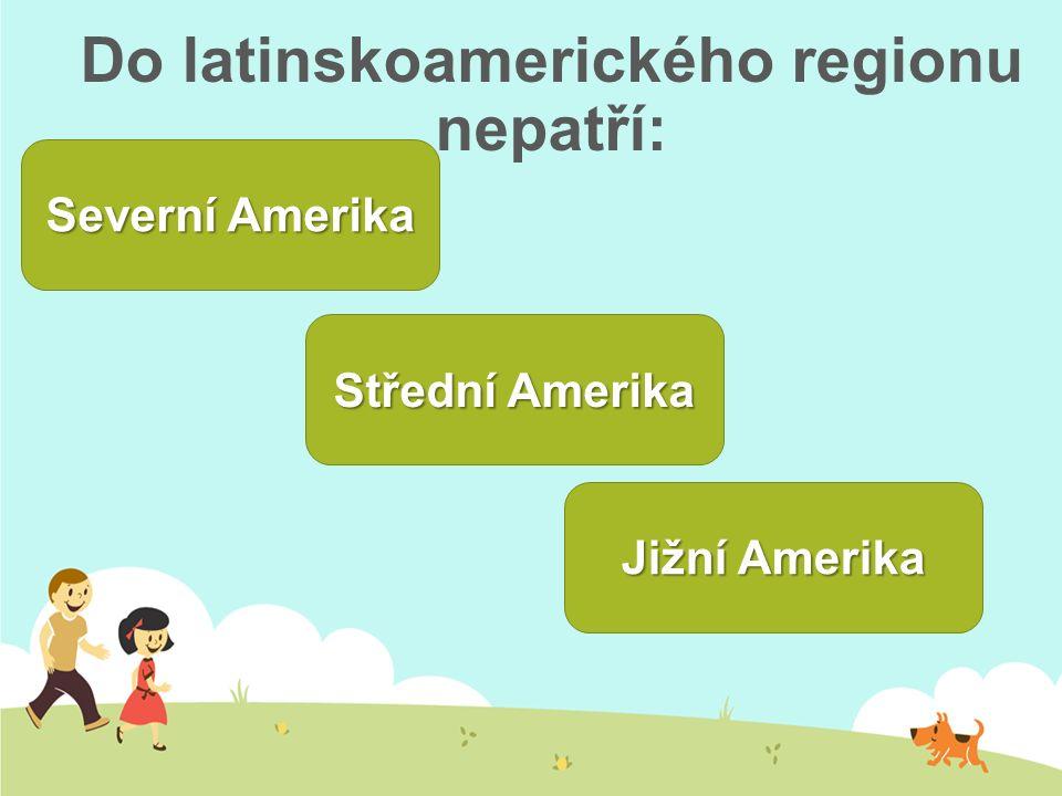 Do latinskoamerického regionu nepatří:
