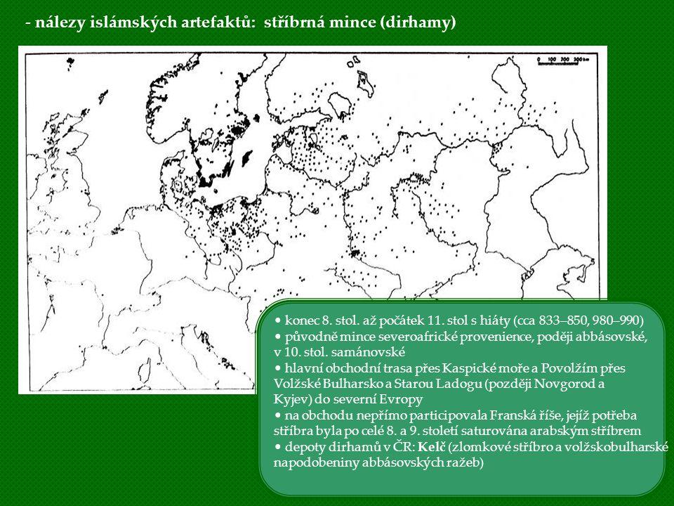 - nálezy islámských artefaktů: stříbrná mince (dirhamy)