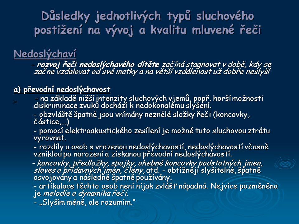 Důsledky jednotlivých typů sluchového postižení na vývoj a kvalitu mluvené řeči