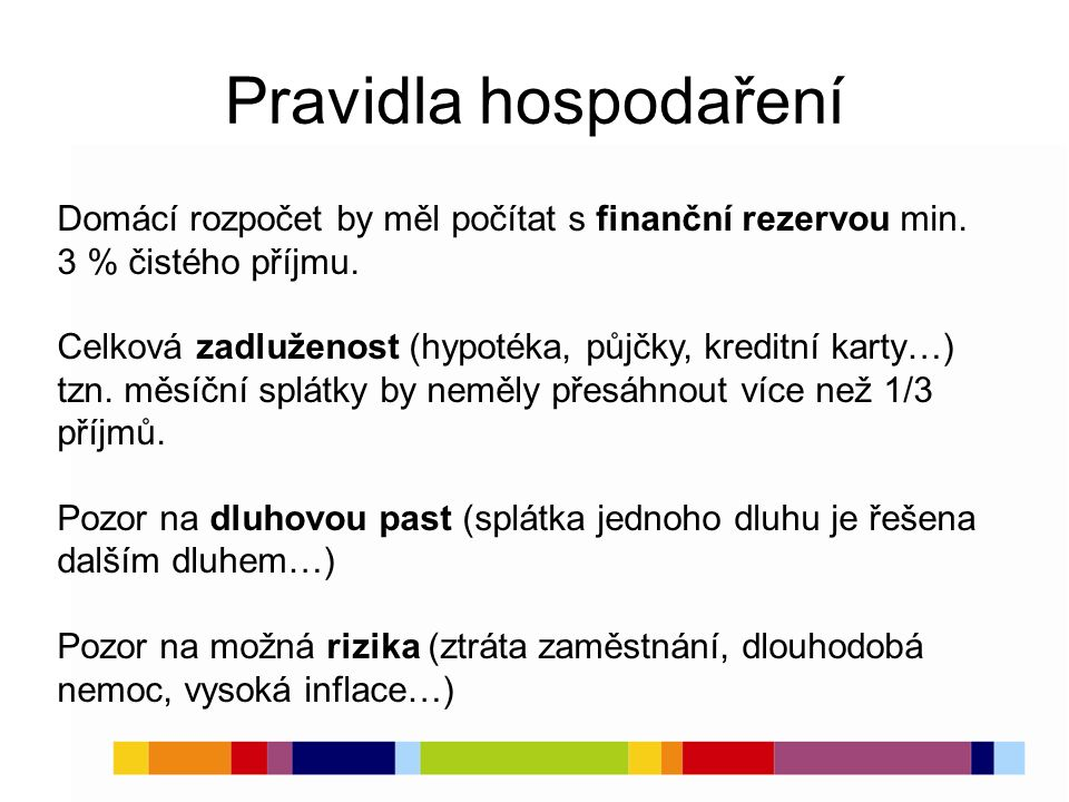 Pravidla hospodaření Domácí rozpočet by měl počítat s finanční rezervou min. 3 % čistého příjmu.