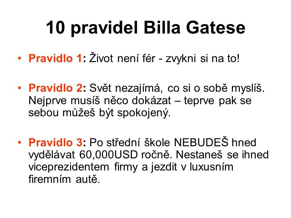 10 pravidel Billa Gatese Pravidlo 1: Život není fér - zvykni si na to!