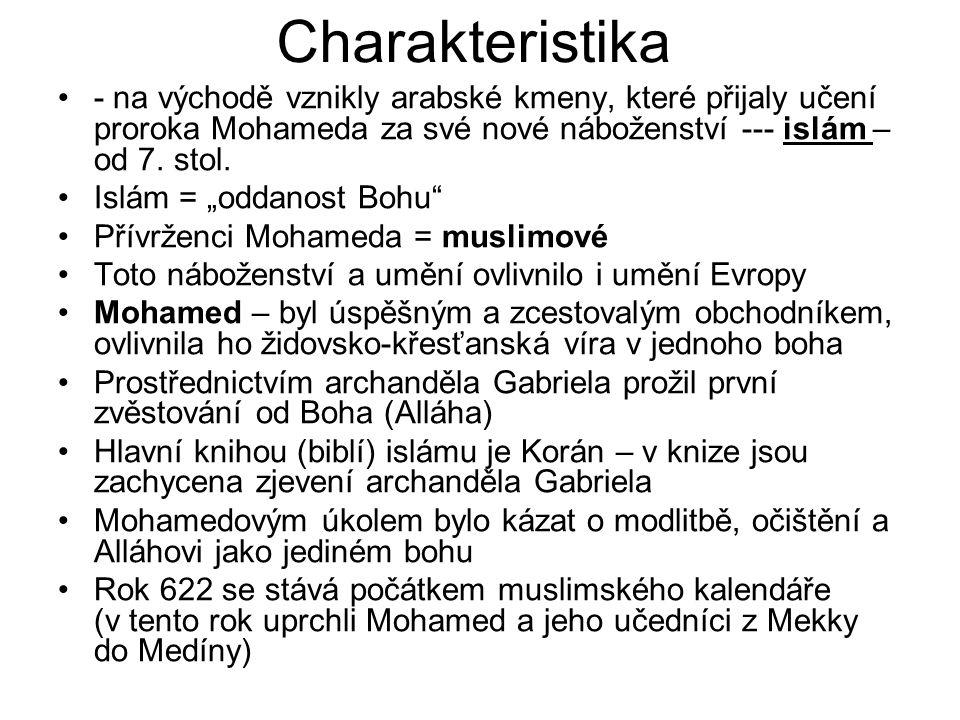 Charakteristika - na východě vznikly arabské kmeny, které přijaly učení proroka Mohameda za své nové náboženství --- islám – od 7. stol.