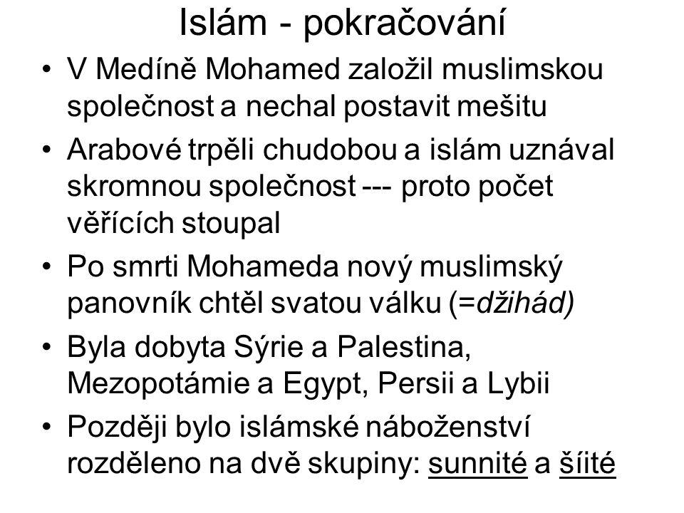 Islám - pokračování V Medíně Mohamed založil muslimskou společnost a nechal postavit mešitu.