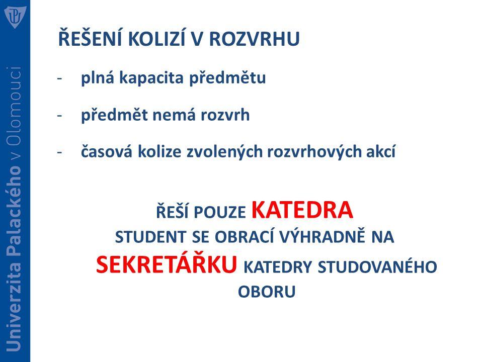 STUDENT SE OBRACÍ VÝHRADNĚ NA SEKRETÁŘKU KATEDRY STUDOVANÉHO OBORU