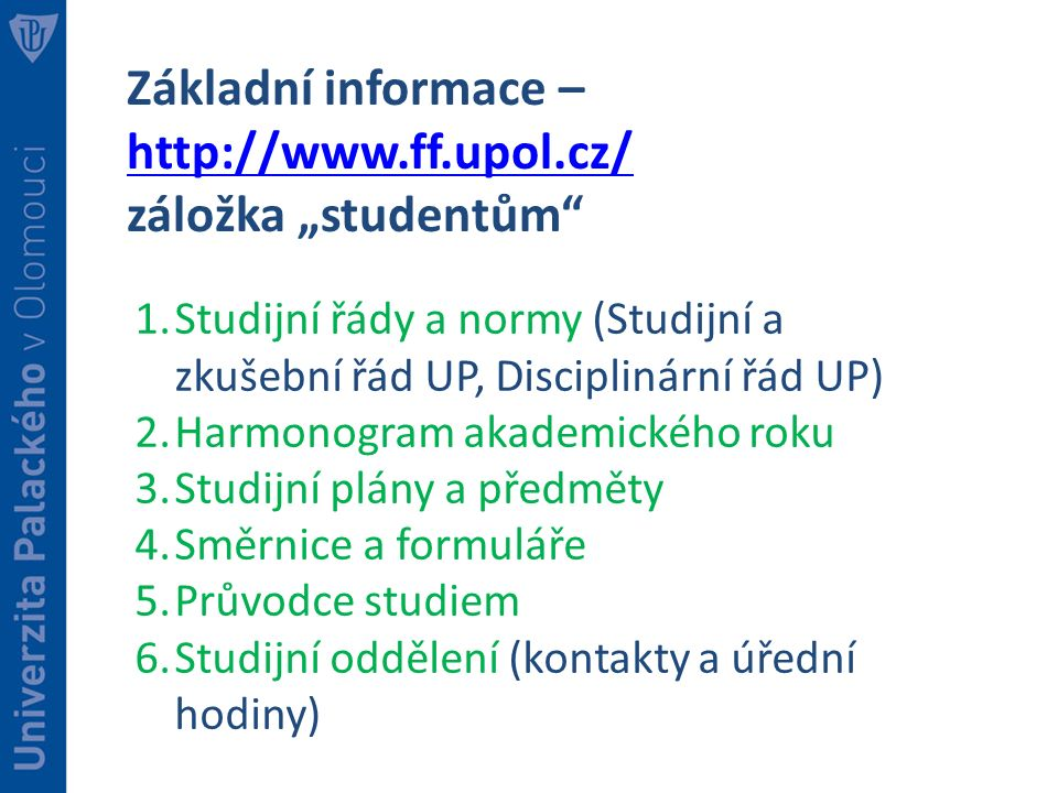 """Základní informace – http://www.ff.upol.cz/ záložka """"studentům"""