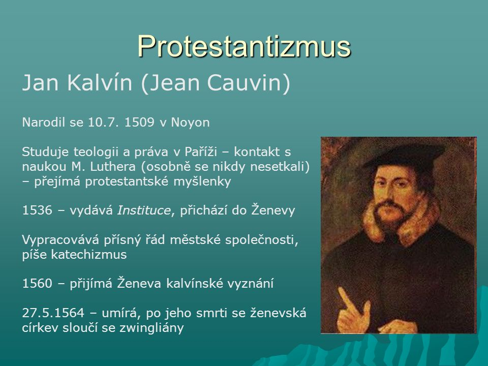 Protestantizmus Jan Kalvín (Jean Cauvin) Narodil se 10.7. 1509 v Noyon