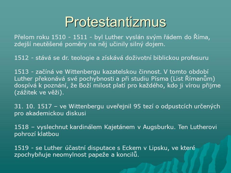 Protestantizmus Přelom roku 1510 - 1511 - byl Luther vyslán svým řádem do Říma, zdejší neutěšené poměry na něj učinily silný dojem.