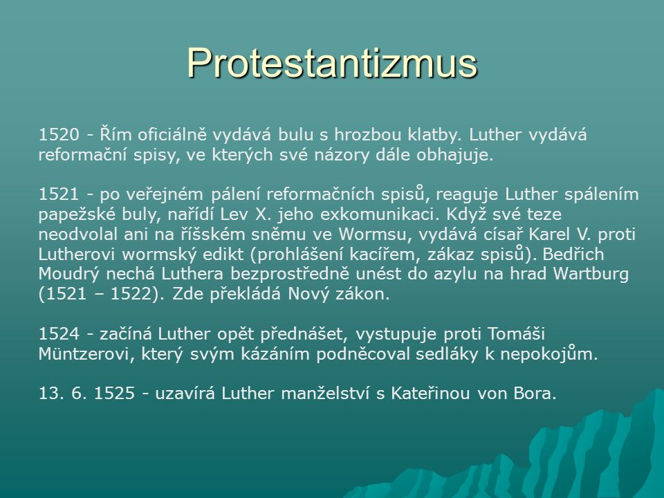 Protestantizmus 1520 - Řím oficiálně vydává bulu s hrozbou klatby. Luther vydává reformační spisy, ve kterých své názory dále obhajuje.