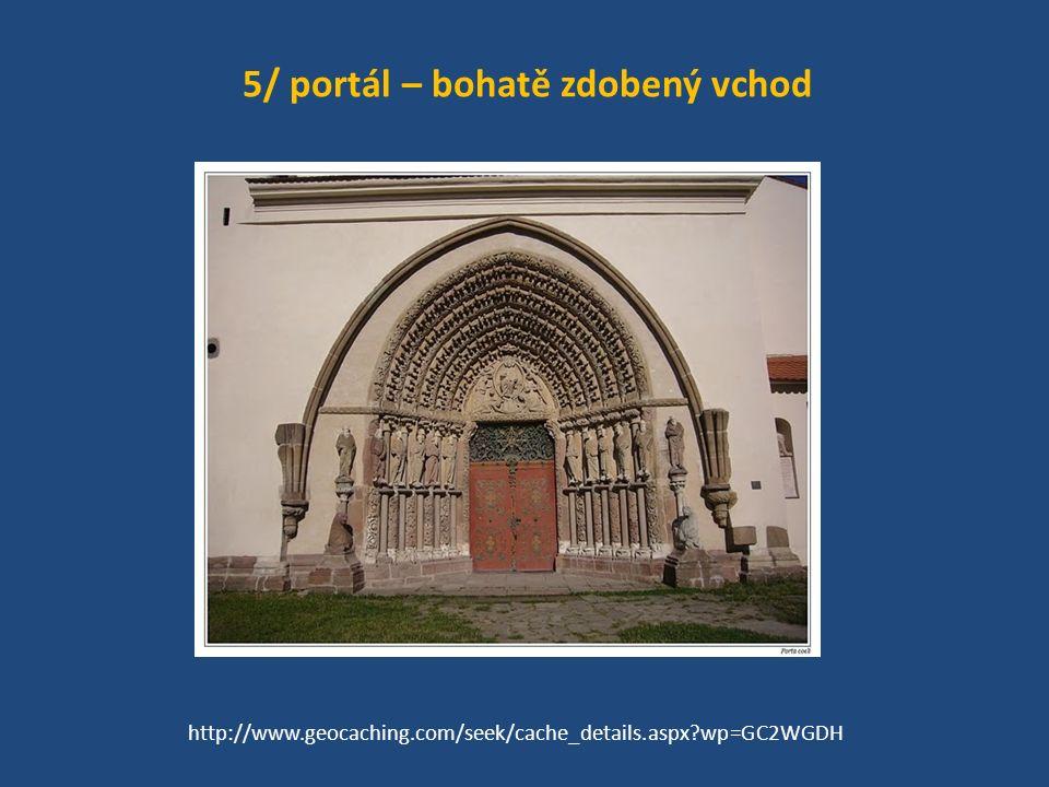 5/ portál – bohatě zdobený vchod