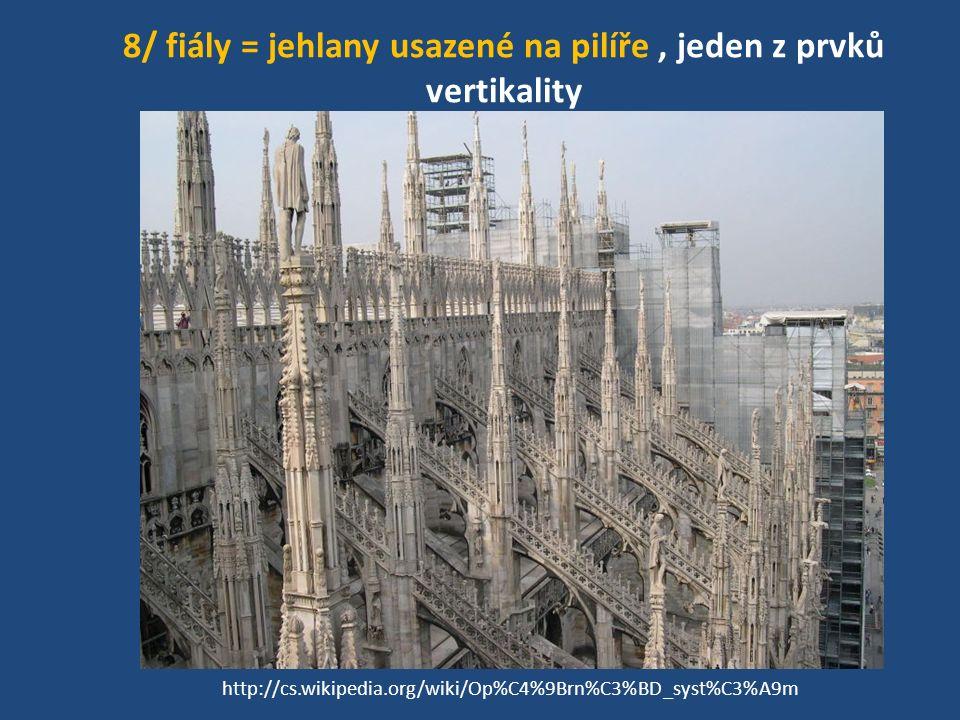8/ fiály = jehlany usazené na pilíře , jeden z prvků vertikality