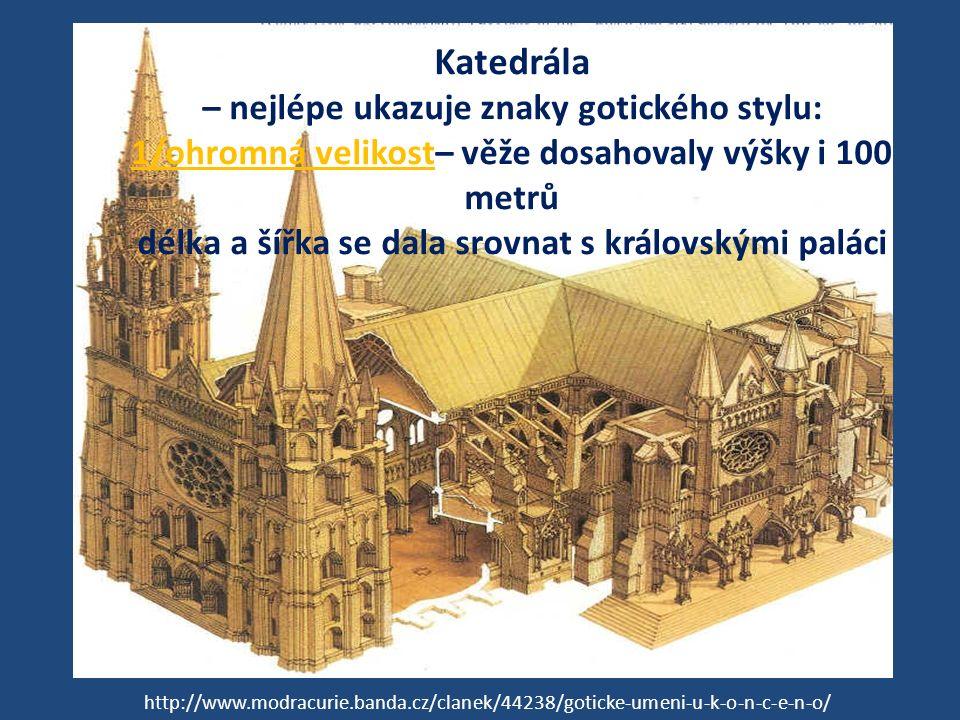 Katedrála – nejlépe ukazuje znaky gotického stylu: 1/ohromná velikost– věže dosahovaly výšky i 100 metrů délka a šířka se dala srovnat s královskými paláci