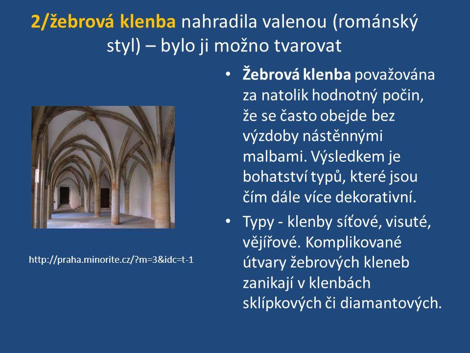 2/žebrová klenba nahradila valenou (románský styl) – bylo ji možno tvarovat