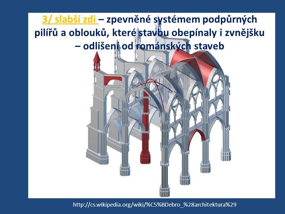3/ slabší zdi – zpevněné systémem podpůrných pilířů a oblouků, které stavbu obepínaly i zvnějšku – odlišení od románských staveb