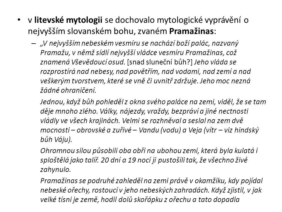 v litevské mytologii se dochovalo mytologické vyprávění o nejvyšším slovanském bohu, zvaném Pramažinas: