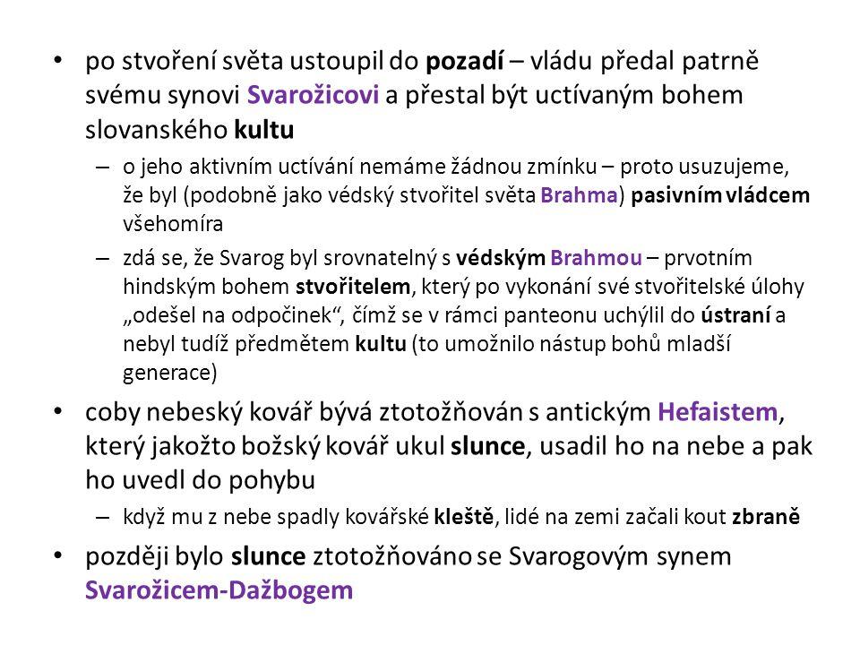 po stvoření světa ustoupil do pozadí – vládu předal patrně svému synovi Svarožicovi a přestal být uctívaným bohem slovanského kultu