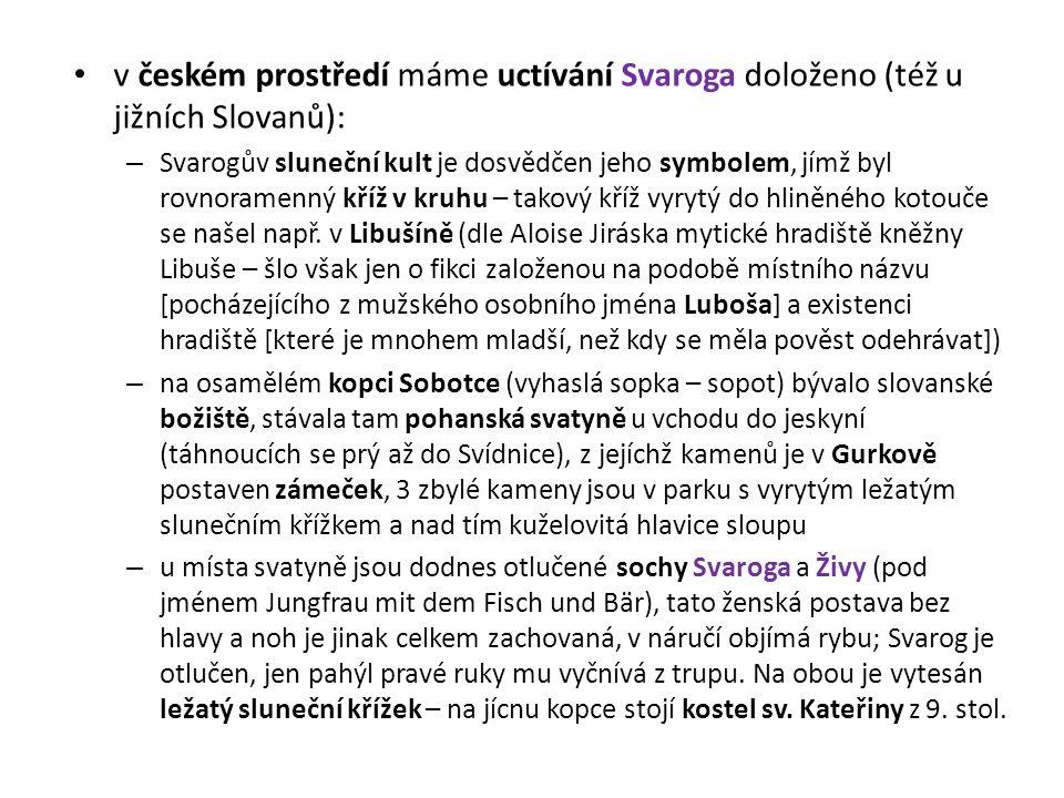 v českém prostředí máme uctívání Svaroga doloženo (též u jižních Slovanů):