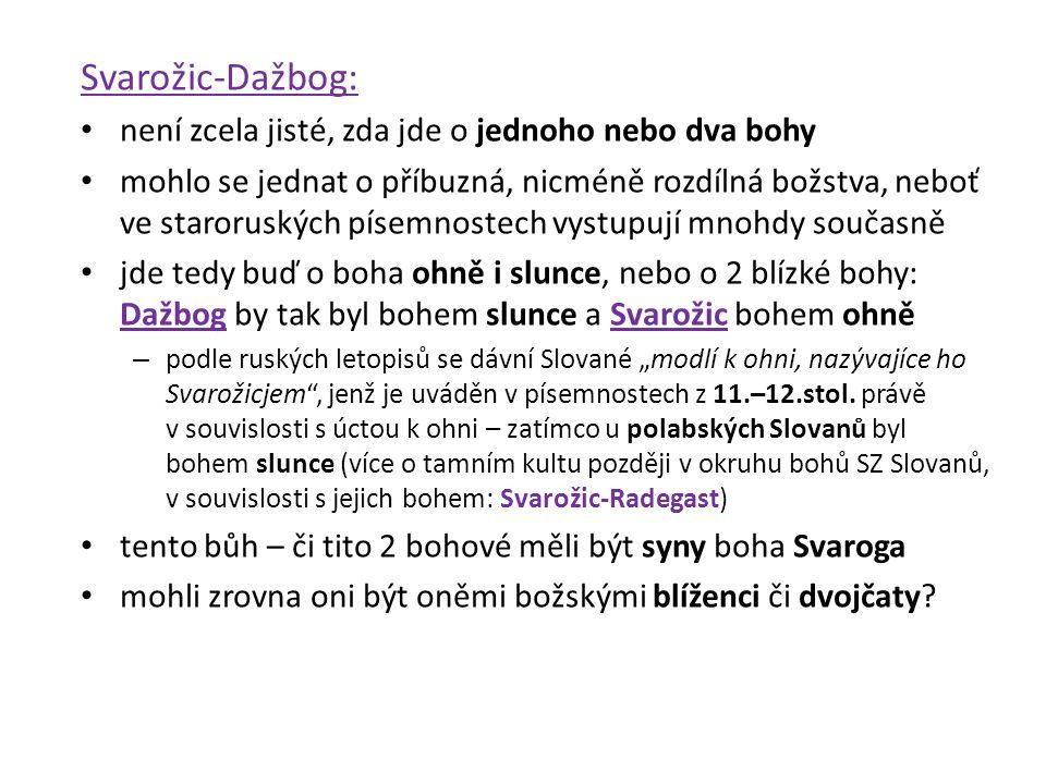 Svarožic-Dažbog: není zcela jisté, zda jde o jednoho nebo dva bohy