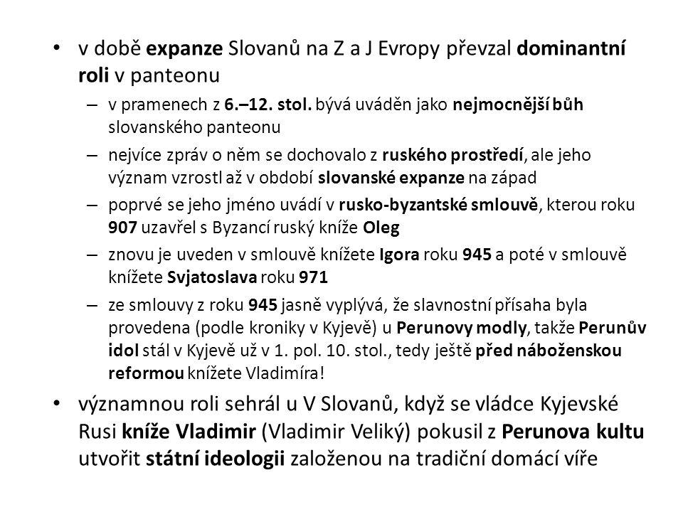 v době expanze Slovanů na Z a J Evropy převzal dominantní roli v panteonu
