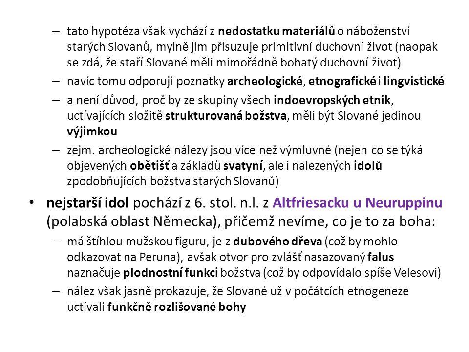 tato hypotéza však vychází z nedostatku materiálů o náboženství starých Slovanů, mylně jim přisuzuje primitivní duchovní život (naopak se zdá, že staří Slované měli mimořádně bohatý duchovní život)