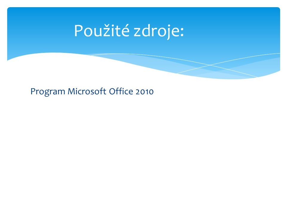 Použité zdroje: Program Microsoft Office 2010