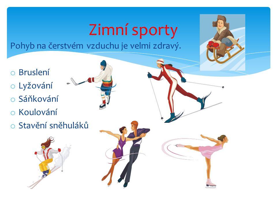 Zimní sporty Pohyb na čerstvém vzduchu je velmi zdravý. Bruslení
