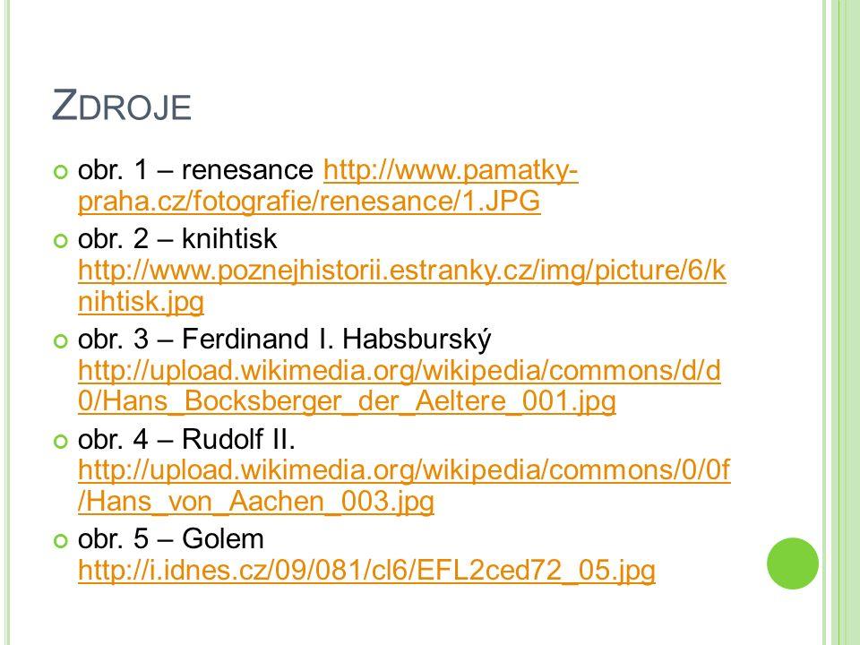 Zdroje obr. 1 – renesance http://www.pamatky- praha.cz/fotografie/renesance/1.JPG.