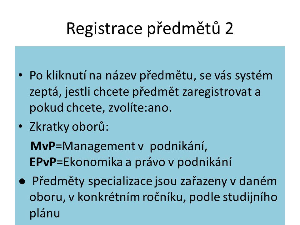 Registrace předmětů 2 Po kliknutí na název předmětu, se vás systém zeptá, jestli chcete předmět zaregistrovat a pokud chcete, zvolíte:ano.