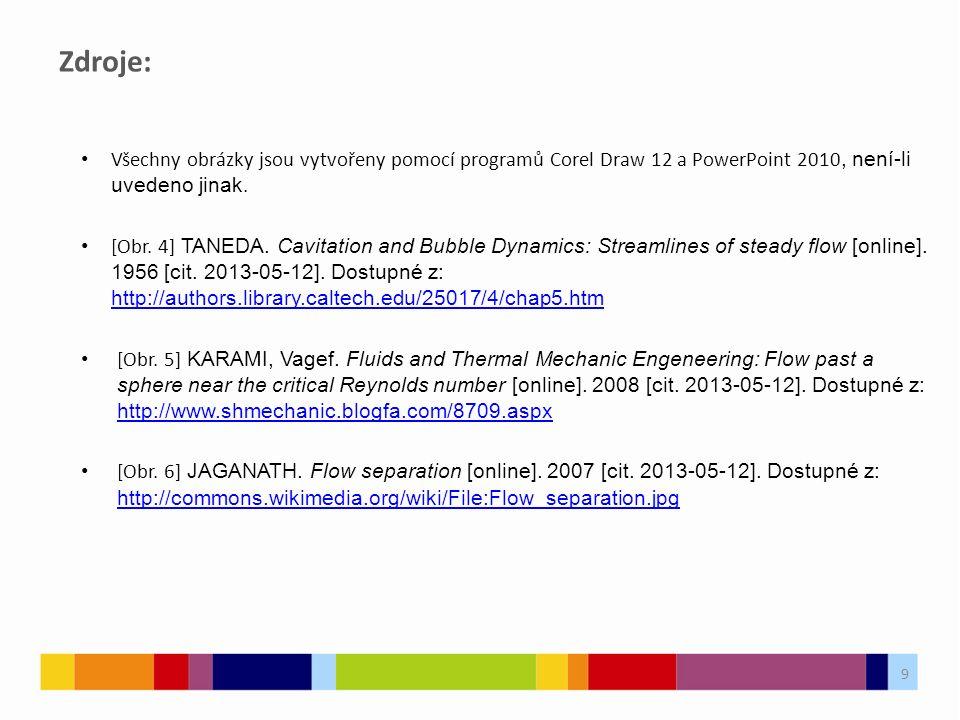 Zdroje: Všechny obrázky jsou vytvořeny pomocí programů Corel Draw 12 a PowerPoint 2010, není-li uvedeno jinak.