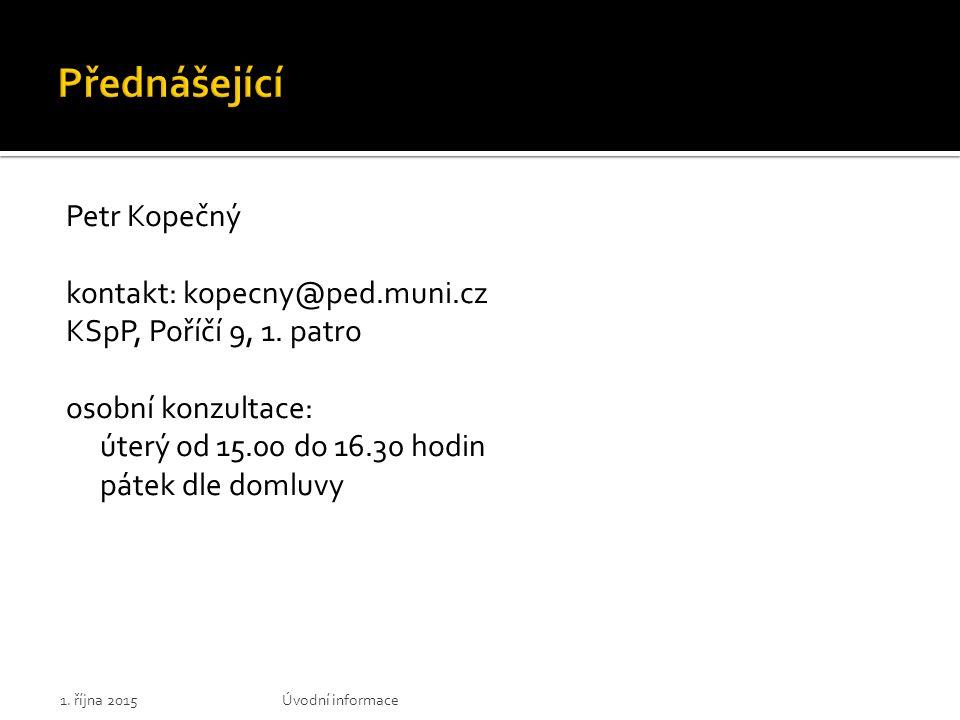 Přednášející Petr Kopečný kontakt: kopecny@ped.muni.cz